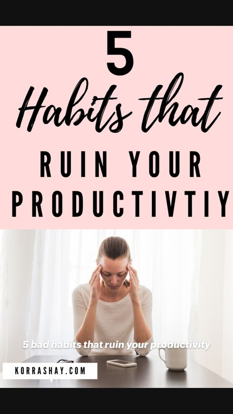 5 bad habits that ruin your productivity