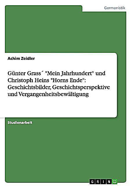 Gunter Grass Mein Jahrhundert Und Christoph Heins Horns Ende Geschichtsbilder Geschichtsperspektive Und In 2020 Deutsche Literatur Bucher Und Geschichtsbilder