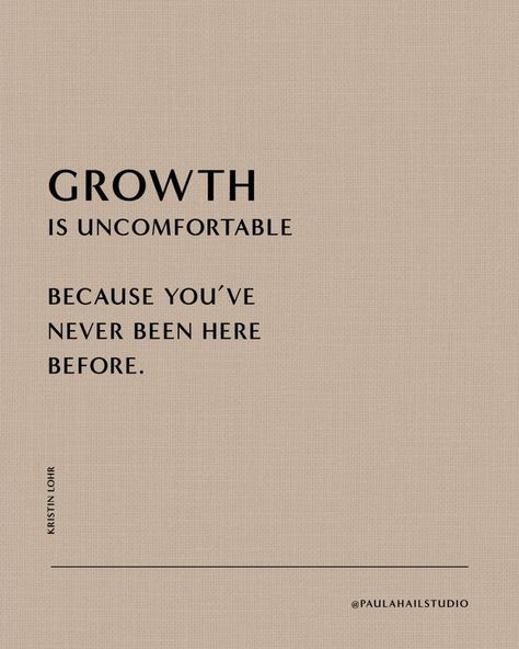 Growth is uncomfortable because you've never been here before. — Paula Hail Studio #quote #selfgrowth #change