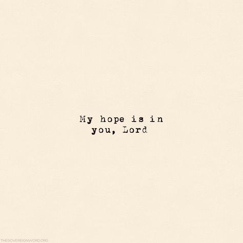 My hope is in you, Lord. #christian #faith #hope #truth #important #quotes    Inspiration | Motivation | Encouragement | Peptalk | Quotes | Background | Wallpaper | Mindset | Empowerment | Women | Boss | Bosslady | Girlboss | Self Love | Hope | | Failure | Never Give Up  | Dreams | Healing |