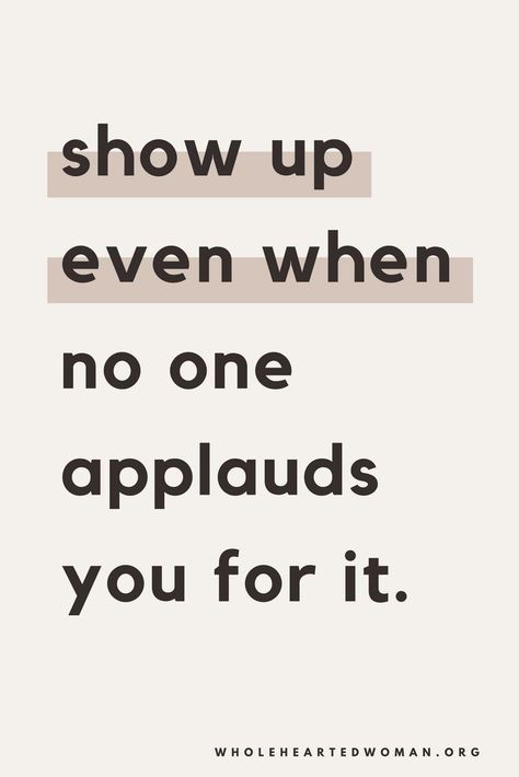 Show up even when no one applauds you for it. #wordsofinspiration #inspirationalquotes #inspiring
