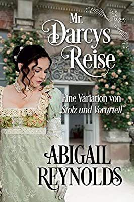 Mr Darcys Reise Eine Variation Von Stolz Und Vorurteil Amazon De Reynolds Abigail Geiger Nicola B Stolz Und Vorurteil Bucher Romane Lachen Und Weinen