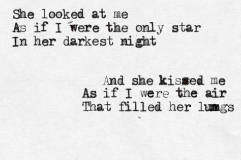 William- She looked at me as if I were the only star in her darkest night. And she kissed me as if I were the air that filled her lungs.