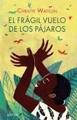 EL FRAGIL VUELO DE LOS PAJAROS. Esta novela de Christie Watson, es la historia de Blessing a los doce años, contada por ella misma a su propia hija; una historia acerca de cómo algunas familias pueden sobrevivir a todo, casi.
