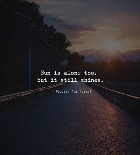 LIFE QUOTES : Sun is alone too, but it still shines. Photo Credits: Marco... - Top Quotes Online | Home of Quotes & Inspiration, best of quotes and sayings from around the web