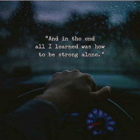 Positive Quotes For Life - And in the end all I learned was how to be strong alone.