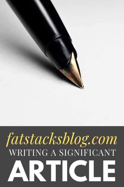 How to Write a Truly Great Article (One Example) - Fat Stacks
