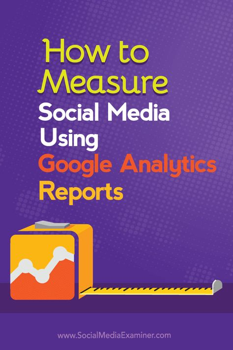 How to Measure Social Media Using Google Analytics Reports : Social Media Examiner