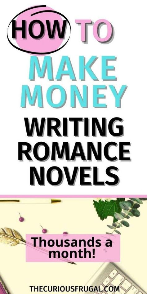 How to Make Money Writing Romance Novels - The Curious Frugal