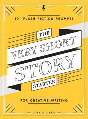 The Very Short Story Starter: 101 Flash Fiction Prompts for
