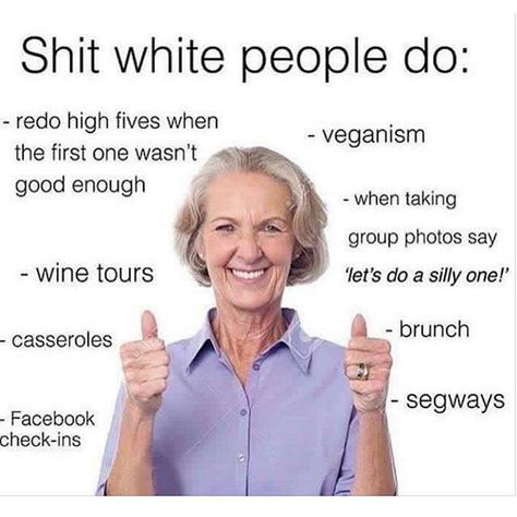 this is what liberal sterio typing says white people do... I'm white and I don't do this stuff