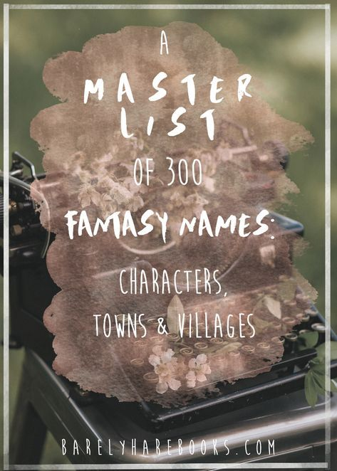 A Master List Of 300 Fantasy Names Characters Towns And Villages