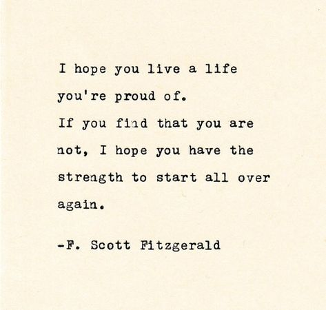 F. SCOTT FITZGERALD, Inspirational Quote, Personalized Gift, Gift, Hand Typed Quote, Typewritten I hope you live a life youre proud of. If you find that you are not, I hope you have the strength to start all over again. - F. Scott Fitzgerald This quote is typed on a Vintage