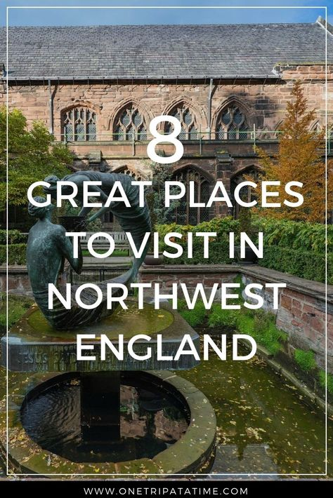 8 Great Places To Visit In Northwest England England Travel