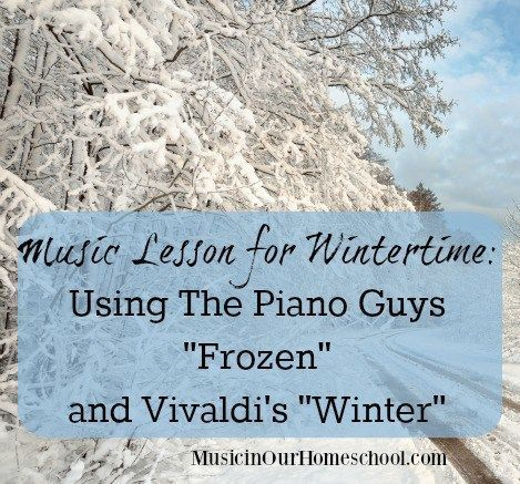 """15-Music Lesson for Wintertime using The Piano Guys """"Frozen"""" & Vivaldi's """"Winter"""" – Music in Our Hom"""