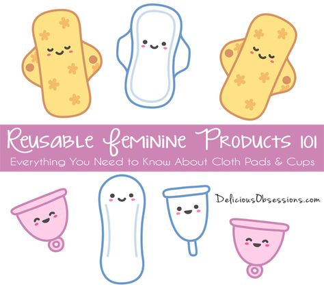 Reusable Feminine Products 101: Everything You Need to Know About Cloth Pads and Cups // deliciousobsessions.com // #reusablepads #feminineproducts #clothpads