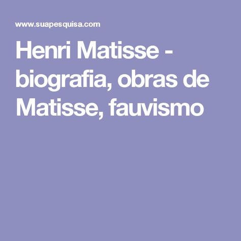 Henri Matisse Biografia Obras De Matisse Fauvismo Com Imagens