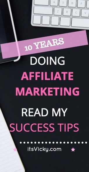 10 Years Doing Affiliate Marketing - I Share My 10 Success Tips!