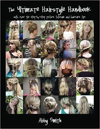 The Ultimate Hairstyle Handbook With Over 40 Step By Step Picture Tutorials And Haircare Tips Abby Smith 9781466368 Braided Hairstyles Hair Styles Hairstyle