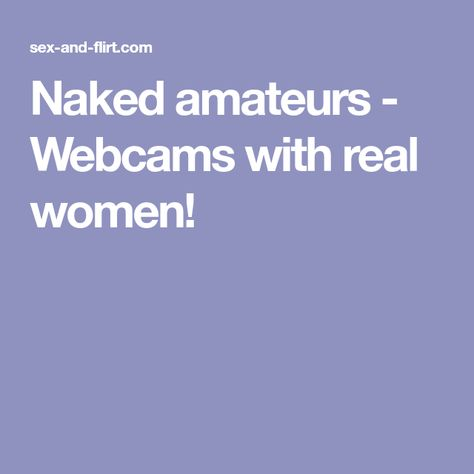 Amateurs on webcams