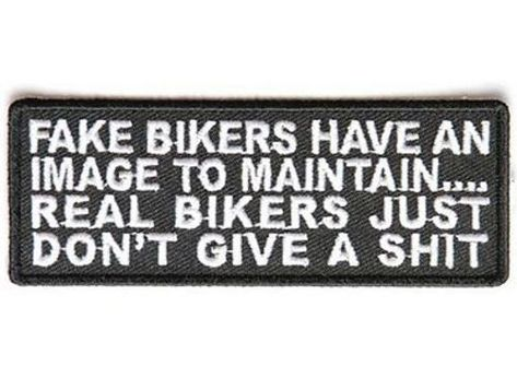 Fake Bikers Have An Image To Maintain Funny MC Motorcycle Biker Patch PAT-3676