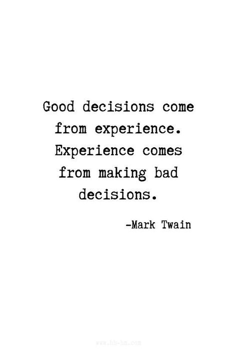 Good decisions come from experience. Experience comes from making bad decisions. - Mark Twain quotes | Motivational Quotes | Positive Quotes | Funny Quotes | Inspirational Quotes