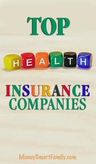 Top Health Insurance Companies For You To Choose In 2019 With