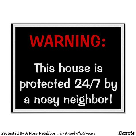 Protected By A Nosy Neighbor Poster #angelwhoswears #home #homedecor #humor #funny #funnyquotes #funnypictures #funnypics #gift #house #housewarming