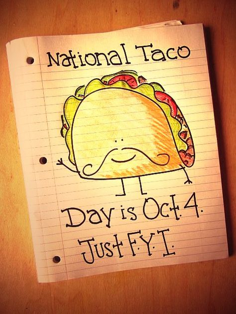 National Taco Day occurs every year on October 4th ... Eat tacos!