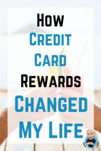How Credit Card Rewards Have Changed My Life