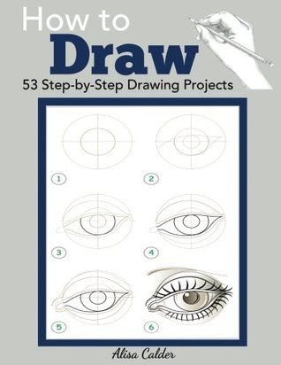 Pdf Download How To Draw 53 Step By Step Drawing Projects Beginner Drawing Books By Alisa Cald Drawing For Beginners Drawing Book Pdf Step By Step Drawing