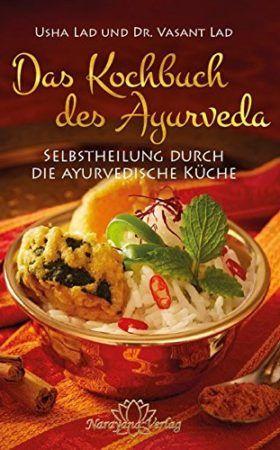 Das Kochbuch Des Ayurveda Selbstheilung Durch Die Ayurvedische Kuche In 2020 Ayurvedische Kuche Ayurveda Ayurvedisch