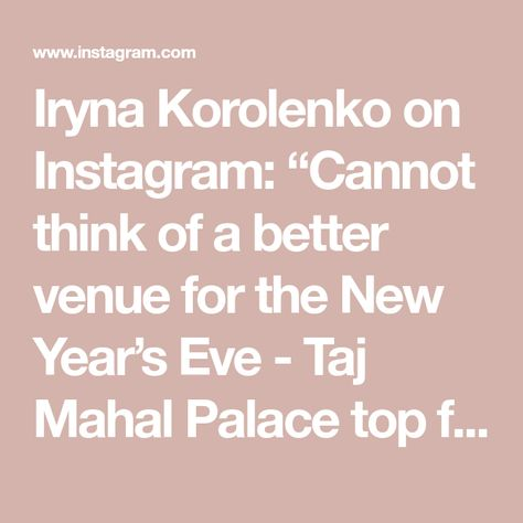 "Iryna Korolenko on Instagram: ""Cannot think of a better venue for the New Year's Eve - Taj Mahal Palace top floor🥂🍾Happy New Year!!! #happynewyear #newyearsresolutions…"""