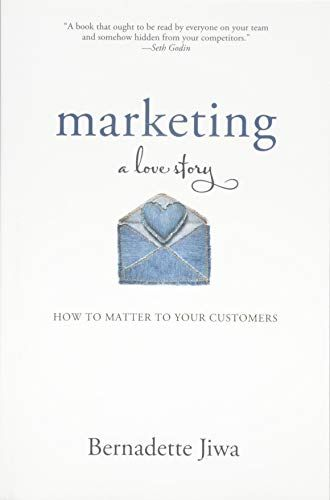 Marketing A Love Story How To Matter To Your Customers In 2021 Book Marketing Business Books Social Media Marketing Books
