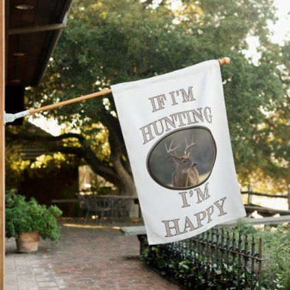 Funny Whitetail Buck If Im Hunting Im Happy House Flag Zazzle Com In 2020 House Flags Hunting Decor Im Happy