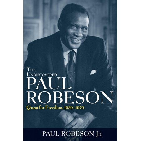 The Undiscovered Paul Robeson Quest For Freedom 1939 1976 Paperback Walmart Com Black History Books Book Authors Paperbacks