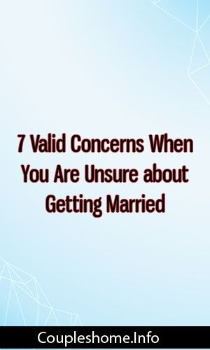 7 Valid Concerns When You Are Unsure about Getting Married