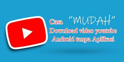 Trik Berikut Adalah Bagaimana Cara Mudah Dan Praktis Untuk Mendownload Video Youtube Dari Android Tanpa Aplikasi Tanbahan Youtube Android Aplikasi