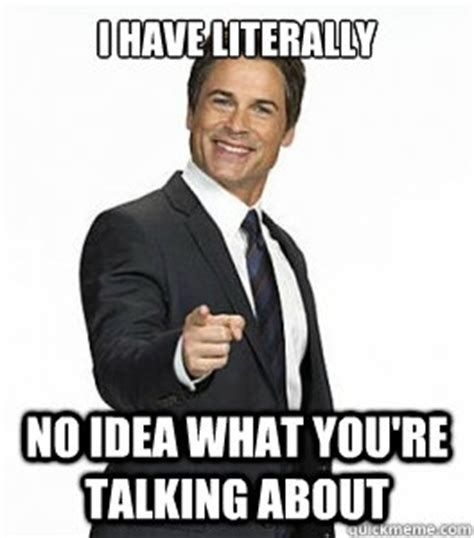 I Have Literally No Idea What You Re Talking About Chris Traeger Quickmeme Why I Love You Memes Book Blog