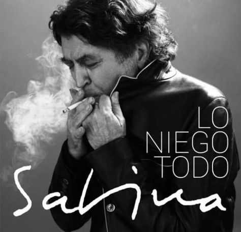 Lo Niego Todo Aquellos Polvos Y Estos Lodos Lo Niego Todo Incluso La Verdad Joaquin Sabina Lo Niego Todo Joaquín Sabina Canciones