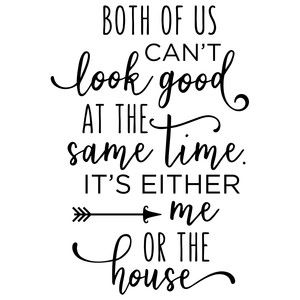 Silhouette Design Store: both of us can't look good - house phrase Sassy Quotes, Mom Quotes, Sign Quotes, Funny Quotes, Silhouette Cameo Projects, Silhouette Design, Money Making Crafts, Word Art, Cricut Design