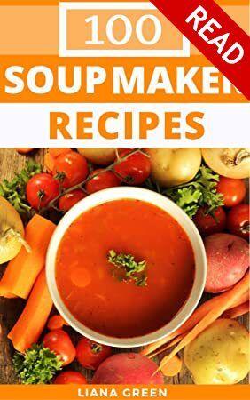 Soup Maker Recipes 100 Delicious Nutritious Soup Recipes For Your Soup Maker Get Book Soup Maker Recipes Soup Maker Recipes Morphy Richards Soup Maker