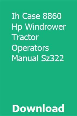 Ih Case 8860 Hp Windrower Tractor Operators Manual Sz322 Tractors Manual Operator