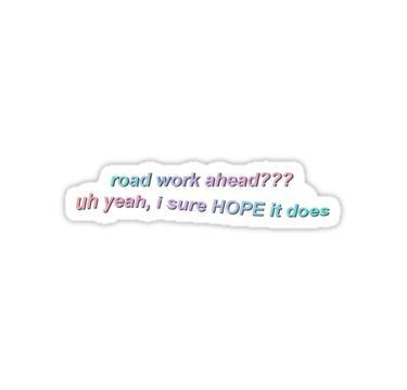 Road Work Sticker By Annikapng Funny Quotes Work Stickers Vine Quote