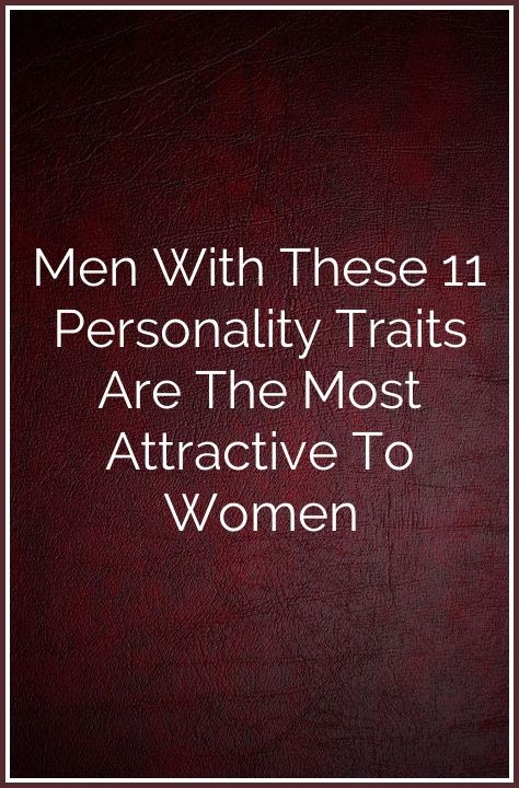 Men With These 11 Personality Traits Are The Most Attractive To Women Love Yourself Quotes Friendship Quotes I Love You Quotes