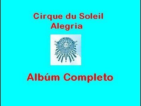 Alegría Cirque Du Soleil álbum Completo Cirque Du Soleil Album Completo Cirque Du Soleil Alegría