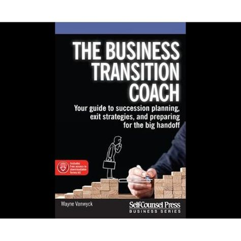 The Business Transition Coach: : Your guide to succession planning, exit strategies, and preparing for the big handoff