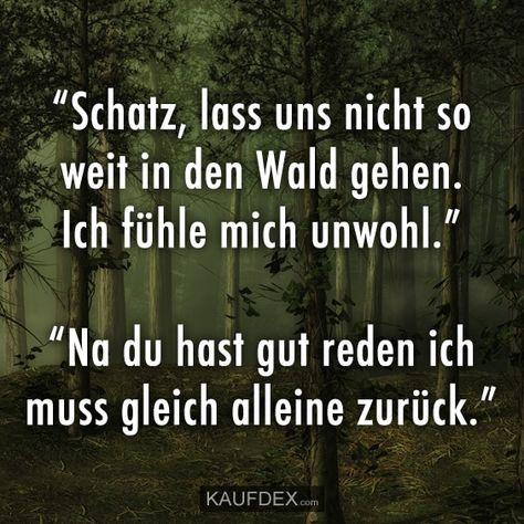 """""""Schatz, lass uns nicht so weit in den Wald gehen. Ich fühle mich unwohl."""" """"Na du hast gut reden ich muss gleich alleine zurück."""""""