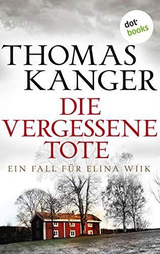 Die Vergessene Tote Ein Fall Fa R Elina Wiik Tote Vergessene Die Ein Best Books To Read Good Books Best Selling Books