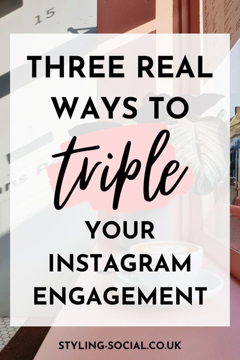 3 Ways To Triple Your Instagram Engagement - Styling Social